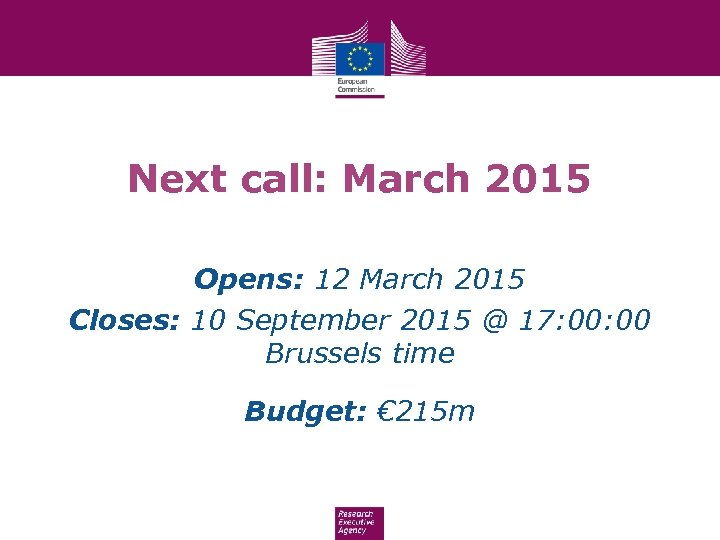 Next call: March 2015 Opens: 12 March 2015 Closes: 10 September 2015 @ 17: