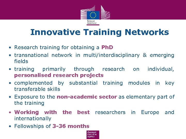 Innovative Training Networks • Research training for obtaining a Ph. D • transnational network