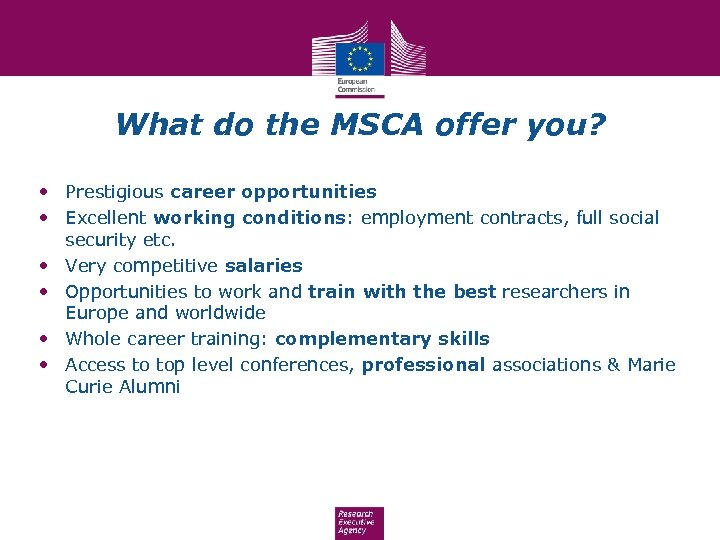 What do the MSCA offer you? • Prestigious career opportunities • Excellent working conditions: