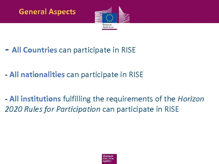 General Aspects - All Countries can participate in RISE - All nationalities can participate
