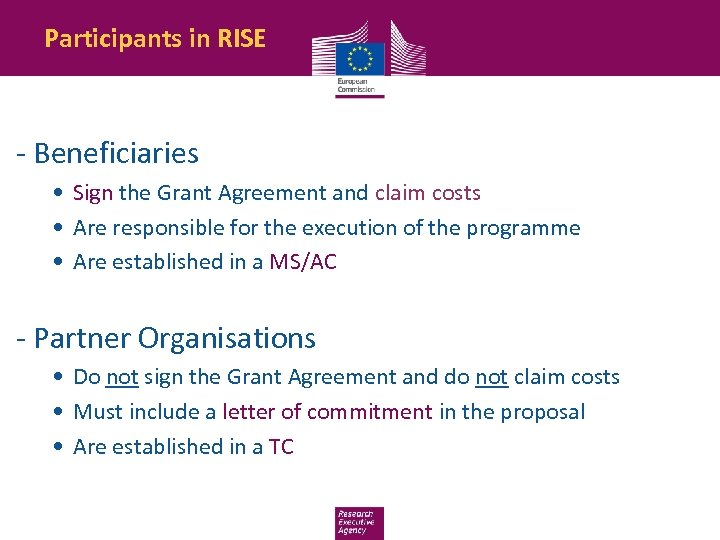 Participants in RISE - Beneficiaries • Sign the Grant Agreement and claim costs •