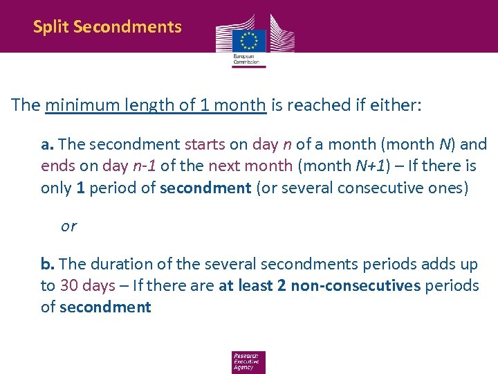 Split Secondments The minimum length of 1 month is reached if either: a. The