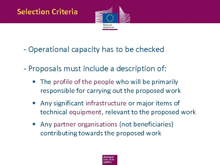 Selection Criteria - Operational capacity has to be checked - Proposals must include a