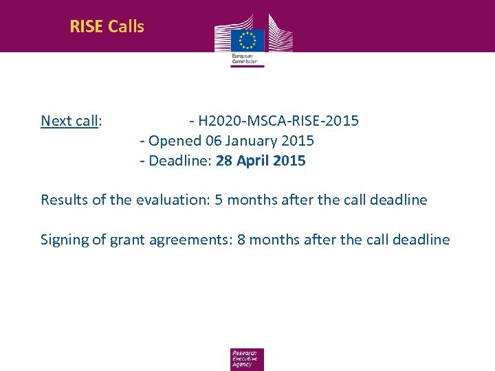 RISE Calls Next call: - H 2020 -MSCA-RISE-2015 - Opened 06 January 2015 -