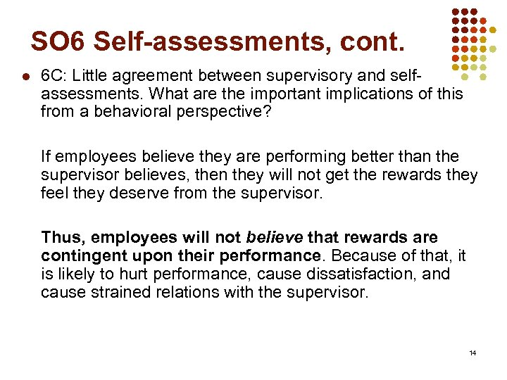 SO 6 Self-assessments, cont. l 6 C: Little agreement between supervisory and selfassessments. What