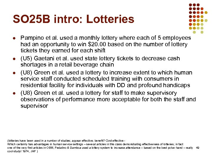 SO 25 B intro: Lotteries l l Pampino et al. used a monthly lottery