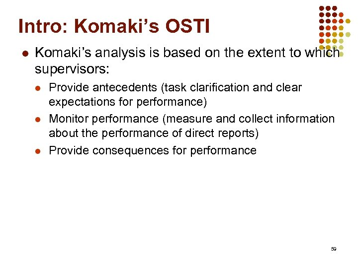 Intro: Komaki's OSTI l Komaki's analysis is based on the extent to which supervisors: