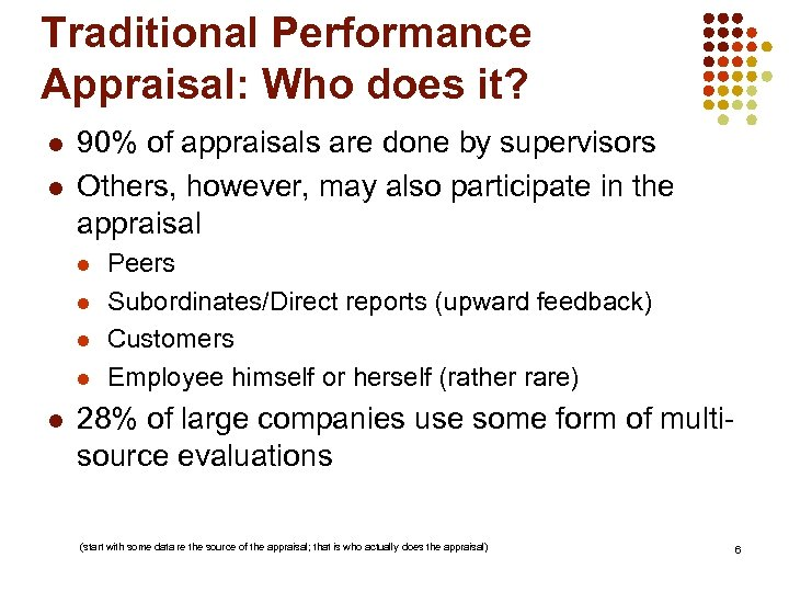 Traditional Performance Appraisal: Who does it? l l 90% of appraisals are done by