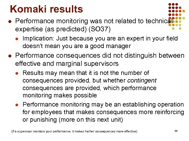 Komaki results l Performance monitoring was not related to technical expertise (as predicted) (SO
