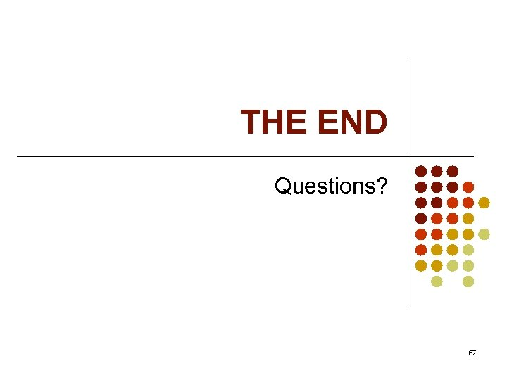 THE END Questions? 67