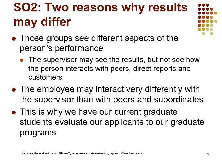 SO 2: Two reasons why results may differ l Those groups see different aspects