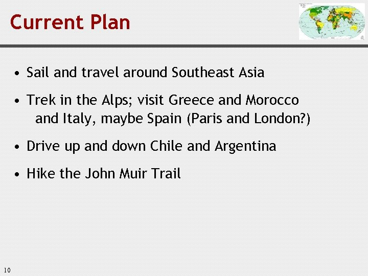 Current Plan • Sail and travel around Southeast Asia • Trek in the Alps;