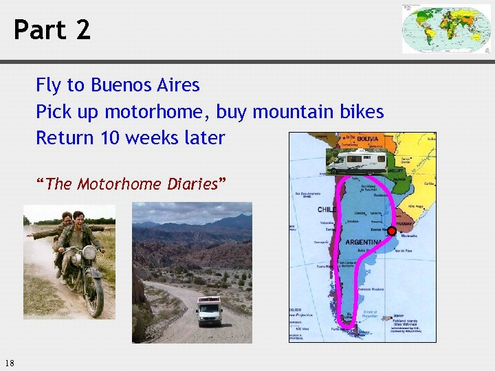 Part 2 Fly to Buenos Aires Pick up motorhome, buy mountain bikes Return 10