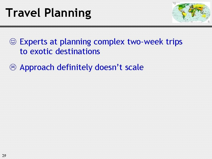 Travel Planning J Experts at planning complex two-week trips to exotic destinations Approach definitely