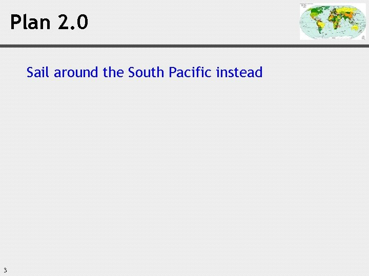 Plan 2. 0 Sail around the South Pacific instead 3