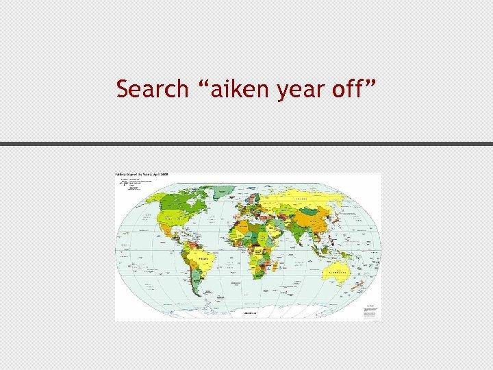 """Search """"aiken year off"""""""