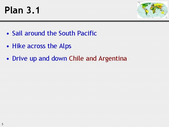 Plan 3. 1 • Sail around the South Pacific • Hike across the Alps