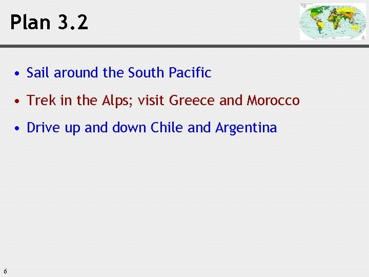Plan 3. 2 • Sail around the South Pacific • Trek in the Alps;