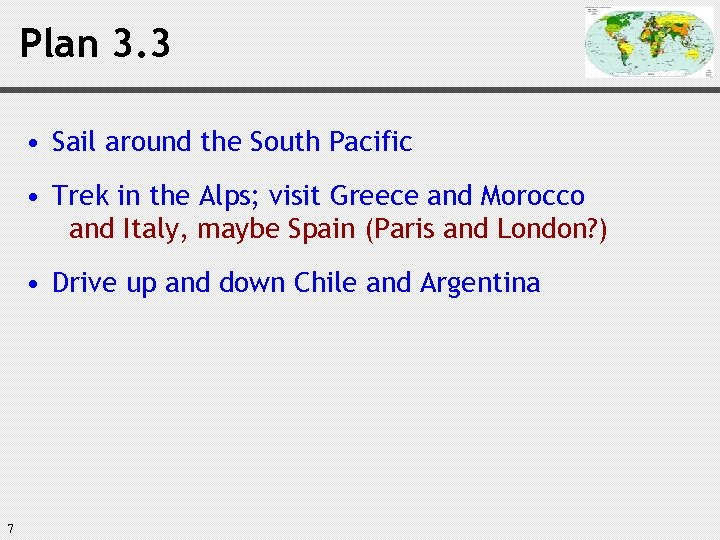 Plan 3. 3 • Sail around the South Pacific • Trek in the Alps;