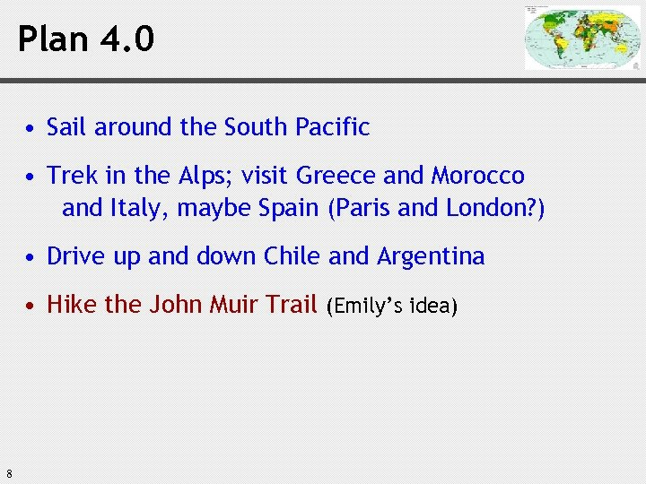 Plan 4. 0 • Sail around the South Pacific • Trek in the Alps;