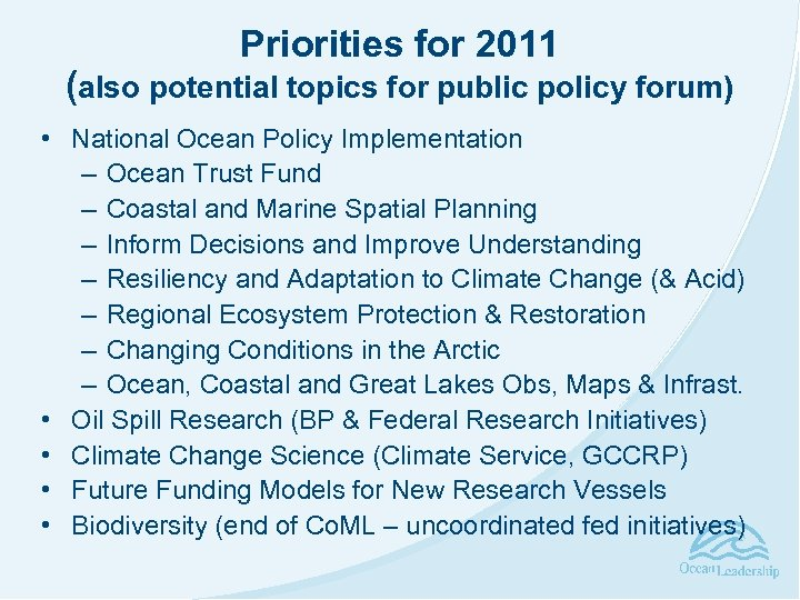 Priorities for 2011 (also potential topics for public policy forum) • National Ocean Policy