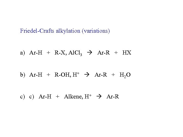 Friedel-Crafts alkylation (variations) a) Ar-H + R-X, Al. Cl 3 Ar-R + HX b)