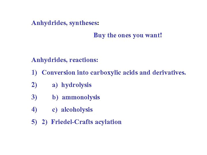 Anhydrides, syntheses: Buy the ones you want! Anhydrides, reactions: 1) Conversion into carboxylic acids