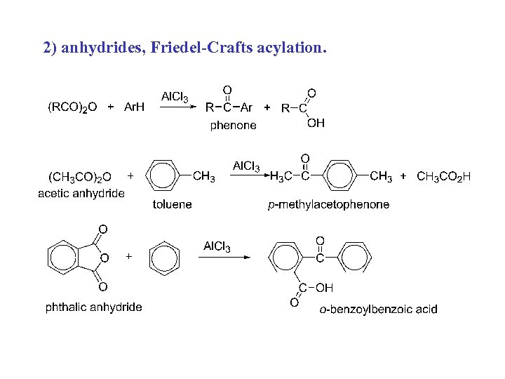 2) anhydrides, Friedel-Crafts acylation.