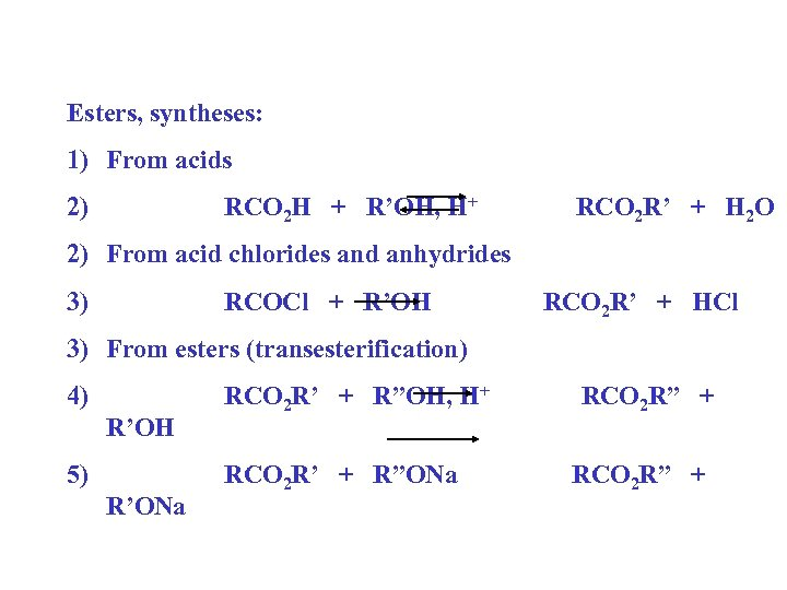 Esters, syntheses: 1) From acids 2) RCO 2 H + R'OH, H+ RCO 2