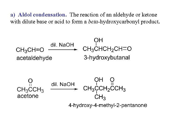 a) Aldol condensation. The reaction of an aldehyde or ketone with dilute base or