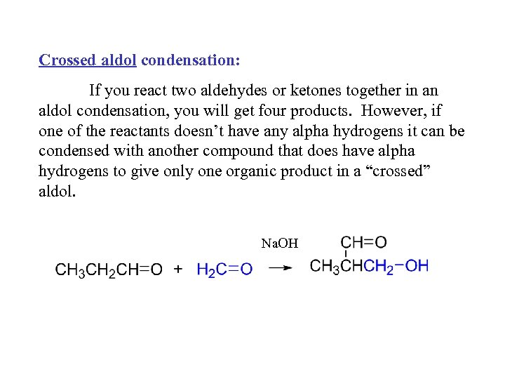 Crossed aldol condensation: If you react two aldehydes or ketones together in an aldol