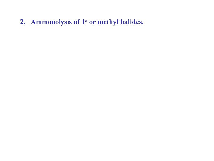 2. Ammonolysis of 1 o or methyl halides.