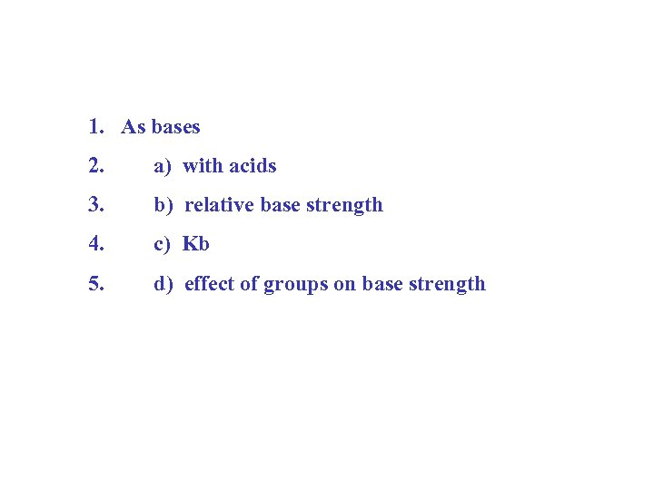 1. As bases 2. a) with acids 3. b) relative base strength 4. c)