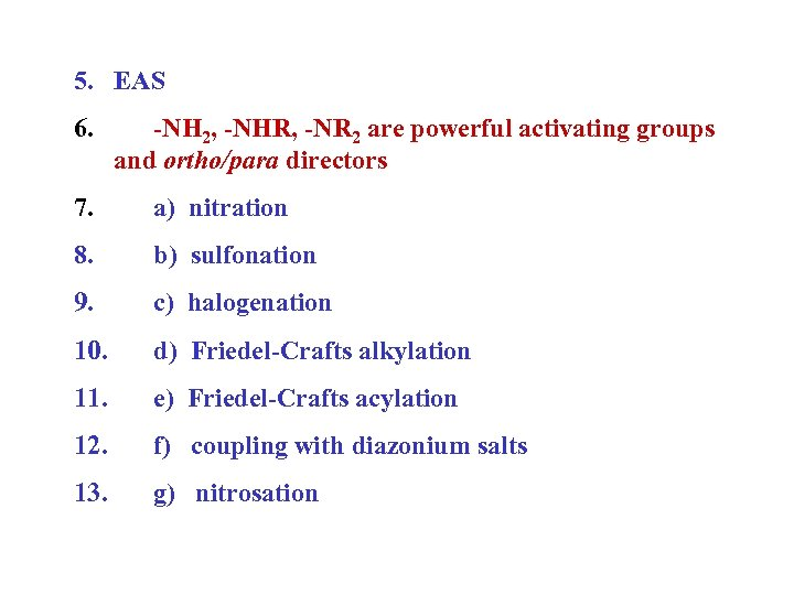 5. EAS 6. -NH 2, -NHR, -NR 2 are powerful activating groups and ortho/para