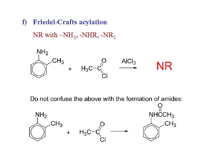 f) Friedel-Crafts acylation NR with –NH 2, -NHR, -NR 2