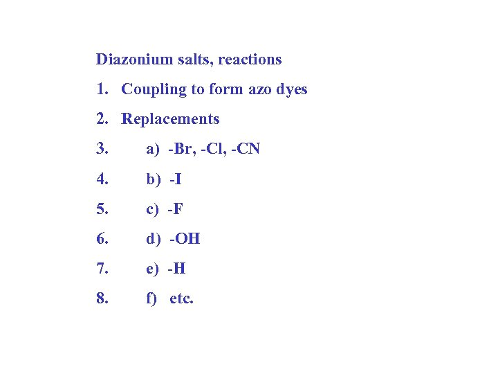Diazonium salts, reactions 1. Coupling to form azo dyes 2. Replacements 3. a) -Br,