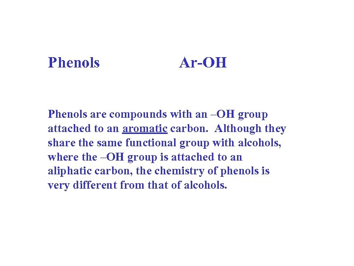 Phenols Ar-OH Phenols are compounds with an –OH group attached to an aromatic carbon.