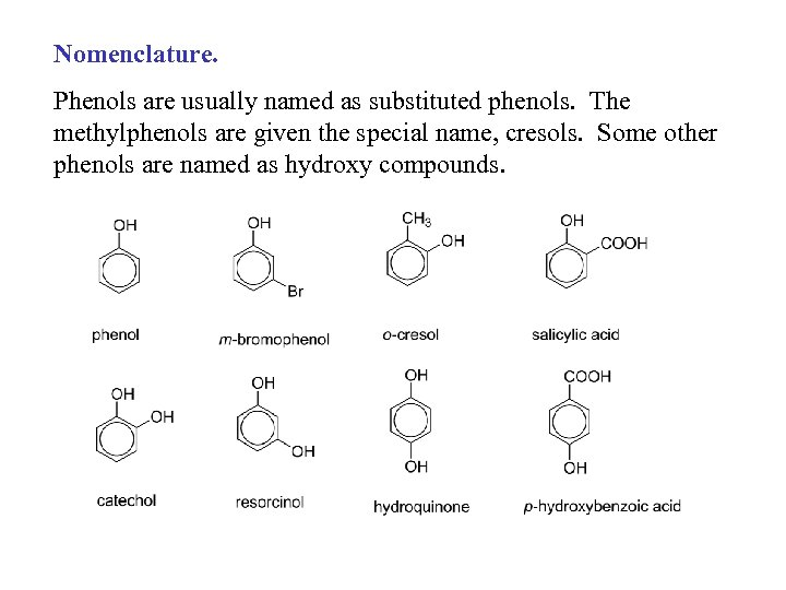 Nomenclature. Phenols are usually named as substituted phenols. The methylphenols are given the special