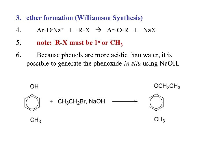 3. ether formation (Williamson Synthesis) 4. Ar-O-Na+ + R-X Ar-O-R + Na. X 5.
