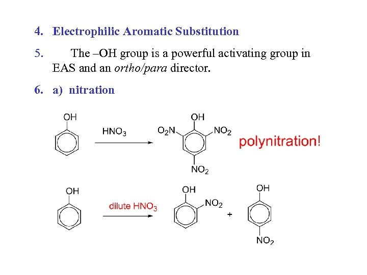 4. Electrophilic Aromatic Substitution 5. The –OH group is a powerful activating group in