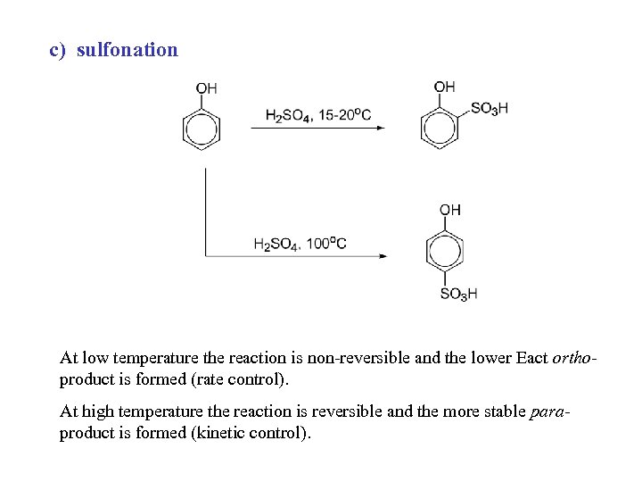 c) sulfonation At low temperature the reaction is non-reversible and the lower Eact orthoproduct