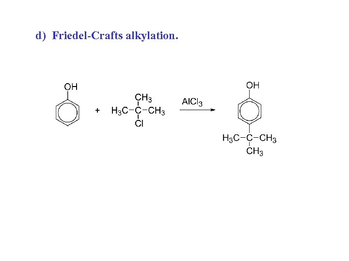 d) Friedel-Crafts alkylation.