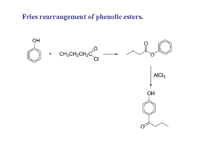 Fries rearrangement of phenolic esters.