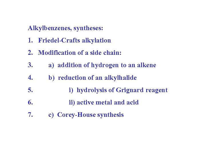 Alkylbenzenes, syntheses: 1. Friedel-Crafts alkylation 2. Modification of a side chain: 3. a) addition