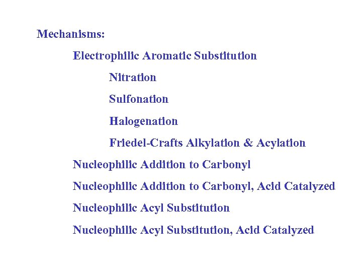 Mechanisms: Electrophilic Aromatic Substitution Nitration Sulfonation Halogenation Friedel-Crafts Alkylation & Acylation Nucleophilic Addition to