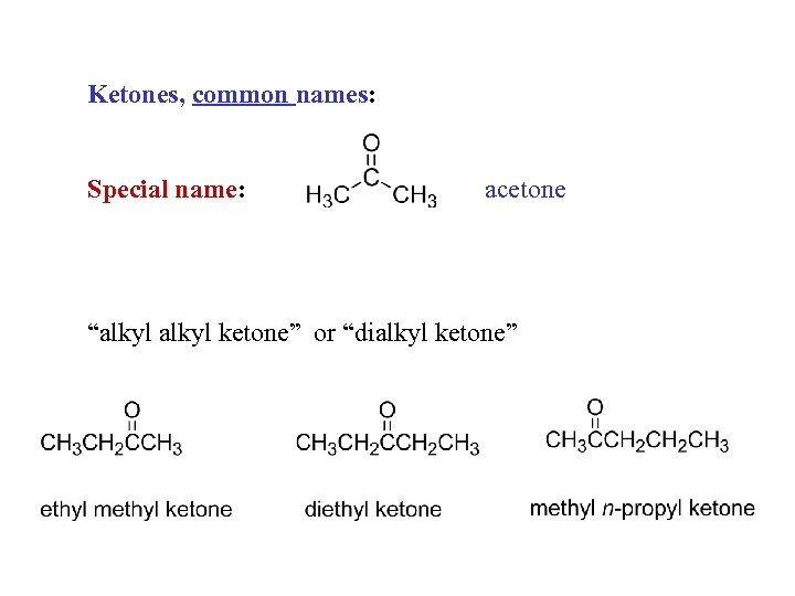 "Ketones, common names: Special name: acetone ""alkyl ketone"" or ""dialkyl ketone"""