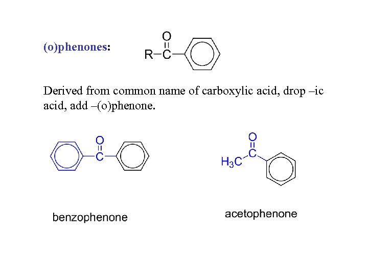 (o)phenones: Derived from common name of carboxylic acid, drop –ic acid, add –(o)phenone.