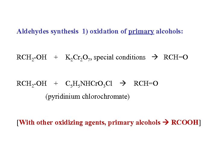 Aldehydes synthesis 1) oxidation of primary alcohols: RCH 2 -OH + K 2 Cr