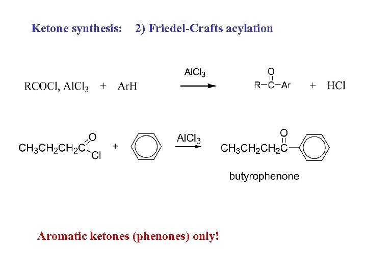 Ketone synthesis: 2) Friedel-Crafts acylation Aromatic ketones (phenones) only!