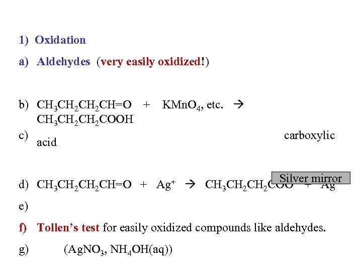1) Oxidation a) Aldehydes (very easily oxidized!) b) CH 3 CH 2 CH=O +